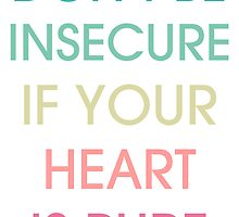 Don't be insecure if your heart is pure by U-GO-BOY