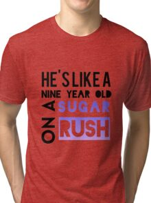 He is like a nine year old... Tri-blend T-Shirt