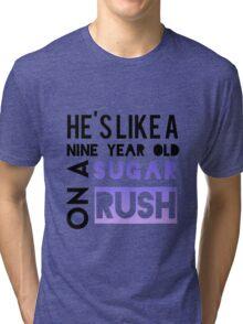 He is like a nine year old... Tri-blend T-Shirt