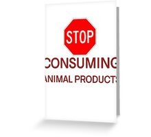 STOP CONSUMING ANIMAL PRODUCTS ANIMALS RIGHTS MESSAGE  Greeting Card