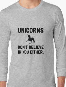 Unicorns Do Not Believe Long Sleeve T-Shirt
