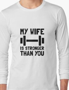 Wife Stronger Than You Long Sleeve T-Shirt