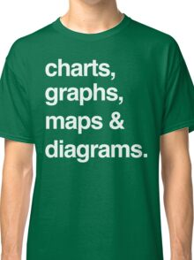 charts, graphs, maps and diagrams Classic T-Shirt