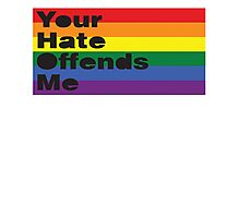 Your Hate Offends Me Photographic Print