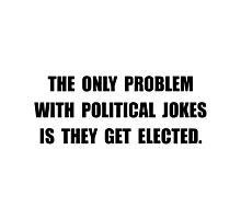 Political Jokes Elected Photographic Print