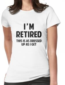I'm Retired Womens Fitted T-Shirt