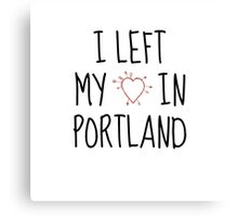 LEFT MY HEART IN PORTLAND Canvas Print