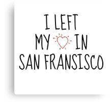 LEFT MY HEART IN SAN FRANSISCO Canvas Print