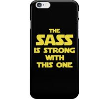 The Sass Is Strong With This One iPhone Case/Skin
