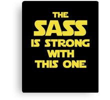 The Sass Is Strong With This One Canvas Print