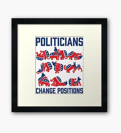 Politicians Change Positions Framed Print