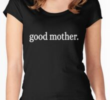 good mother - reverse. Women's Fitted Scoop T-Shirt