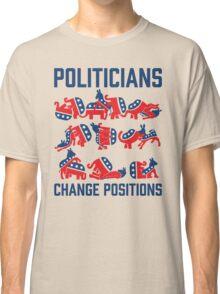 Politicians Change Positions Classic T-Shirt