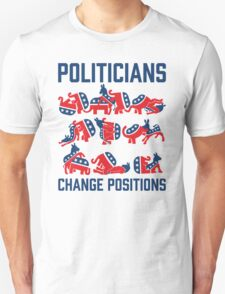Politicians Change Positions T-Shirt