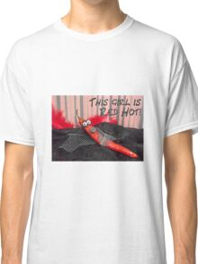 This girl is red hot Classic T-Shirt