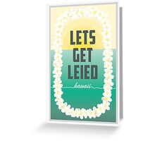 Lets Get Leied Greeting Card