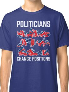 Politicians Change Positions Classic T-Shirt