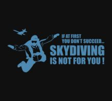 If At First You Don't Succeed Skydiving Is Not For You by DesignFactoryD