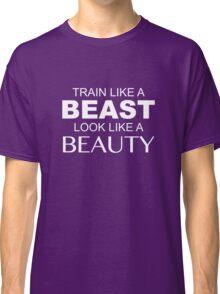 Train Like A Beast Look Like A Beauty Classic T-Shirt