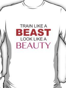 Train Like A Beast Look Like A Beauty T-Shirt