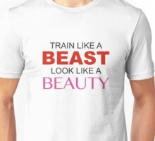 Train Like A Beast Look Like A Beauty Unisex T-Shirt