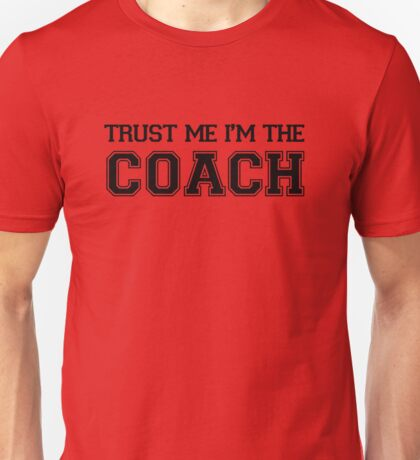 Trust Me I'm The Coach Unisex T-Shirt