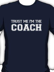 Trust Me I'm The Coach T-Shirt