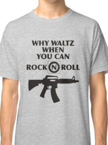 Why Waltz When You Can Rock & Roll Classic T-Shirt