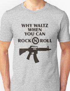 Why Waltz When You Can Rock & Roll Unisex T-Shirt