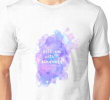 Kill em with kindness Unisex T-Shirt