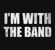 I'm With The Band by DesignFactoryD