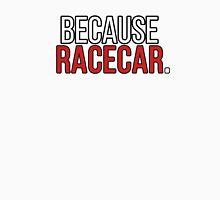 Because Racecar Sticker Unisex T-Shirt