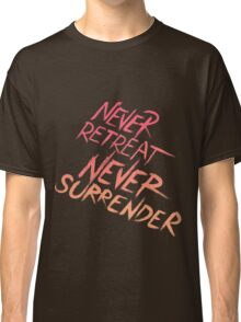 Never surrender never retreat Classic T-Shirt