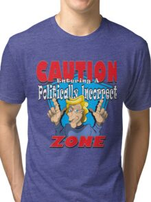 CAUTION Entering A Politically Incorrect ZONE Tri-blend T-Shirt