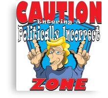 CAUTION Entering A Politically Incorrect ZONE Canvas Print