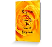 Keep Calm and Listen to the music of your Soul Greeting Card