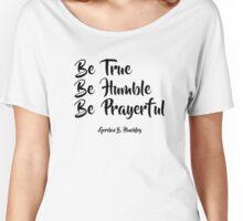 Be True, Be Humble, Be Prayerful - LDStreetwear Women's Relaxed Fit T-Shirt