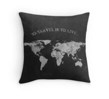 To Travel is to Live Throw Pillow