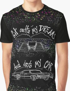 Get Outta my Dreams... Graphic T-Shirt
