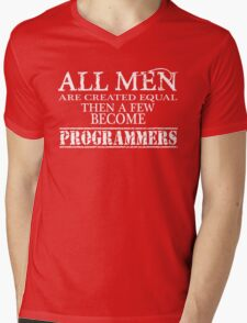 All man are created equal then a few becom programmer Mens V-Neck T-Shirt
