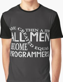 All man are created equal then a few becom programmer Graphic T-Shirt