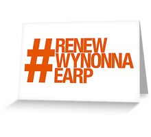#RenewWynonnaEarp Greeting Card