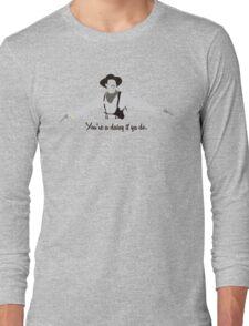 Tombstone: You're a Daisy if ya Do. Long Sleeve T-Shirt