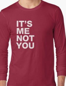Its's me not you Long Sleeve T-Shirt