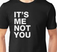 Its's me not you Unisex T-Shirt