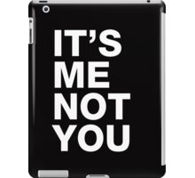 Its's me not you iPad Case/Skin