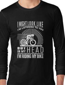 I'm Riding My Bike Long Sleeve T-Shirt