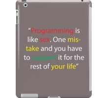 """""""Programming is like sex. One mistake and you have to support it for the rest of your life"""" iPad Case/Skin"""