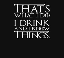 I Drink and I Know Things (GAME OF THRONES) Unisex T-Shirt