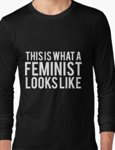 This Is What A Feminist Looks Like Long Sleeve T-Shirt